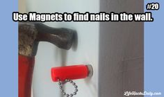 Life Hacks Daily » Find Life Hacks for Everything Every Day » Use Magents to find nails in the wall.