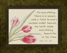 cross stitch bible verse Ecclesiastes and To everything there is a season, and a time for every purpose under heaven; he hath made everything beautiful in His time. Ecclesiastes 3, In His Time, Favorite Bible Verses, Cross Stitch Designs, Four Seasons, Purpose, Heaven, Joyful, Frame