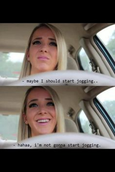 I love Jenna Marbles. This is me all the time hahah