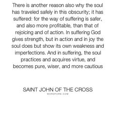 """Saint John of the Cross - """"There is another reason also why the soul has traveled safely in this obscurity;..."""". god, christianity, jesus, saints, catholicism, religion-spirituality, dark-night-of-the-soul, dark-night, saint-john-of-the-cross, spiritual-reading"""