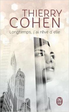 Amazon.fr - Longtemps, j'ai rêvé d'elle - Thierry Cohen - Livres