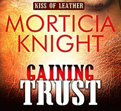 RELEASE DAY REVIEW: Gaining Trust by Morticia Knight ~ Jessie Gin Books http://jessiegbooks.com/release-day-review-gaining-trust-by-morticia-knight/