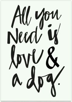 Happy Quotes : All You Need is Love and a Dog Print // Available at the Pretty Fluffy Print Sho. - Hall Of Quotes Cute Quotes, Happy Quotes, Great Quotes, Words Quotes, Quotes To Live By, Inspirational Quotes, Dog Quotes Love, Happiness Quotes, Motivational Quotes