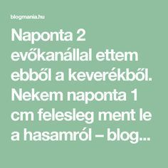 Naponta 2 evőkanállal ettem ebből a keverékből. Nekem naponta 1 cm felesleg ment le a hasamról – blogmania.hu Herbal Remedies, Natural Remedies, High Blood Pressure, Health Advice, Natural Health, Herbalism, Health Fitness, Therapy, Herbs
