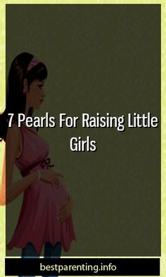 7 Pearls For Raising Little Girls #conceive  #motherhood