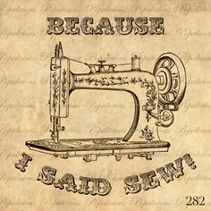 Because I Said Sew - Antique Sewing machine Vintage Illustration
