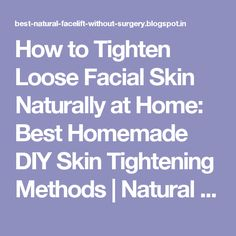 How to Tighten Loose Facial Skin Naturally at Home: Best Homemade DIY Skin Tightening Methods | Natural Facelift for Wrinkles and Anti Aging Skin Care Products