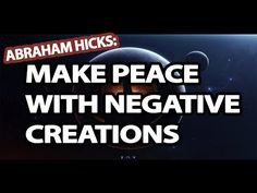 Abraham Hicks - Make Peace With Negative Creations