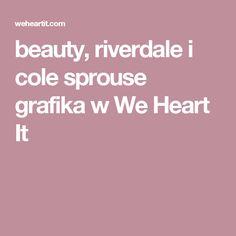 beauty, riverdale i cole sprouse grafika w We Heart It