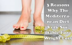 3 Reasons Why The Mediterranean Diet Is Very Suitable For Weight Loss