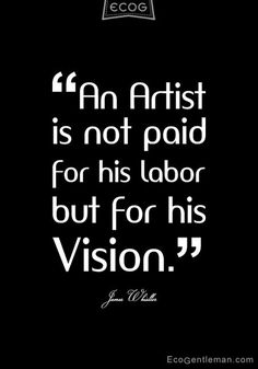 Best Inspirational Quotes About Life QUOTATION - Image : Quotes Of the day - Life Quote ♂ James Whistler quotes about artist - An artist is not paid for Words Quotes, Me Quotes, Motivational Quotes, Inspirational Quotes, Sayings, Wisdom Quotes, 2015 Quotes, Style Quotes, Pain Quotes