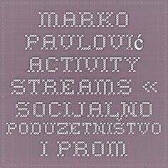 Marko Pavlović Activity Streams « Socijalno poduzetništvo i promotivne aktivnosti