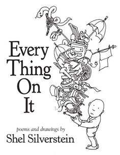 Every Thing On It: Poems and Drawings by Shel Silverstein LMBH says: this was recently published! More Shel! Kids STILL love to read his poetry books. Poetry Books For Kids, Best Poetry Books, New Books, Good Books, Books To Read, Poetry Unit, Amazing Books, This Is A Book, The Book
