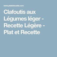 Clafoutis aux Légumes léger - Recette Légère - Plat et Recette