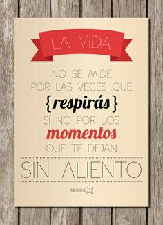 La vida no se mide por las veces que respirás, sino por los momentos que te dejan sin aliento. [Láminas con frases]