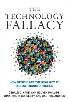 """Read """"The Technology Fallacy How People Are the Real Key to Digital Transformation"""" by Gerald C. Kane available from Rakuten Kobo. Why an organization's response to digital disruption should focus on people and processes and not necessarily on technol. Free Books Online, Reading Online, Georgia Institute Of Technology, Digital Technology, Free Reading, Economics, Audio Books, Good Books, Key"""