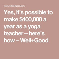 Yes, it's possible to make $400,000 a year as a yoga teacher—here's how – Well+Good