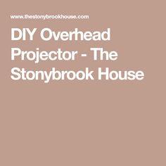 DIY Overhead Projector - The Stonybrook House