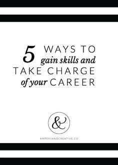 5 Ways to Gain Skills + Take Charge of Your Career