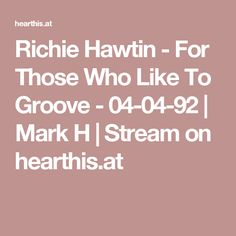 Richie Hawtin - For Those Who Like To Groove - 04-04-92 | Mark H | Stream on hearthis.at