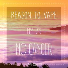 NO CANCER   Do you want to die? I don't. That's why I turned to www.e-cigarilicious.com and spared my health. You should do it as well