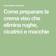 Come preparare la crema viso che elimina rughe, cicatrici e macchie Healthy Tips, Face And Body, Detox, The Cure, Hair Beauty, How To Make, Lily, Makeup, Baking Soda