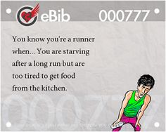 Tell Tale Signs You Are A Runner (41-60):You know you're a runner when you are starving after a long run but are too tired to get food from the kitchen.