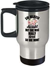 """Mother Gifts -""""She Believed She Could But She was Really Tired So She Didnt"""" Cofee Travel Mug,Premium 14 oz Travel Coffee ..."""