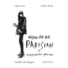 Herunterladen oder Online Lesen How To Be Parisian Kostenlos Buch PDF/ePub - Anne Berest, Audrey Diwan, Caroline De Maigret & Sophie Mas, How To Be Parisian brilliantly deconstructs the French woman's views on culture, fashion and attitude. French Woman, Believe, Free Reading, Reading Lists, Journey, Got Books, Books To Read, How To Be Mysterious, Alexa Chung