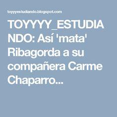 TOYYYY_ESTUDIANDO: Así 'mata' Ribagorda a su compañera Carme Chaparro...