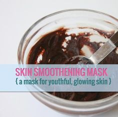 Diy Skin Smoothening Mask for Youthful, Glowing Skin | DIY Beauty Skincare and Health Tips
