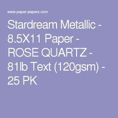 Stardream Metallic - 8.5X11 Paper - ROSE QUARTZ - 81lb Text (120gsm) - 25 PK