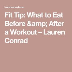 Fit Tip: What to Eat Before & After a Workout – Lauren Conrad