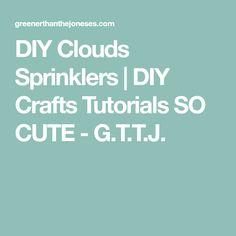 DIY Clouds Sprinklers | DIY Crafts Tutorials SO CUTE - G.T.T.J.
