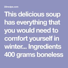 This delicious soup has everything that you would need to comfort yourself in winter... Ingredients 400 grams boneless