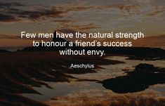 Few men have the natural strength to honour a friend's success without envy. Growth Quotes, Growth Hacking, Competitor Analysis, Marketing Quotes, Growth Mindset, Quote Of The Day, Quotes To Live By, Envy, Best Quotes