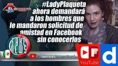 #LadyPlaqueta ahora demandará a los hombres que le mandaron solicitud de...