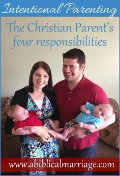 Intentional, Christ centered, Biblical parenting is a hugeresponsibility. It is not a role we should take lightly. We have been charged by God to care for these souls and raise them up in the Lord. Here are our 4 responsibilities as parents!