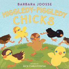 Higgledy-Piggledy Chicks  By Barbara M. Joosse   Illustrated by Rick Chrustowski