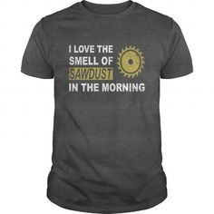 Awesome Tee I Love The Smell Of Sawdust In The Morning Woodworker Shirt T-Shirts