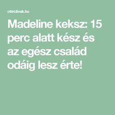 Madeline keksz: 15 perc alatt kész és az egész család odáig lesz érte!