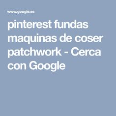 pinterest fundas maquinas de coser patchwork - Cerca con Google