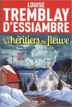 Les héritiers du fleuve 01 : 1887-1893: Amazon.com: Louise Tremblay-D'Essiambre: Books