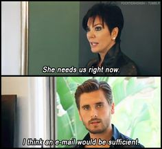 When Scott wasn't really ready to be supportive. | 22 Times The Kardashians Proved That They're Actually Hilarious