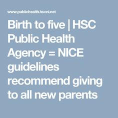 Birth to five | HSC Public Health Agency = NICE guidelines recommend giving to all new parents