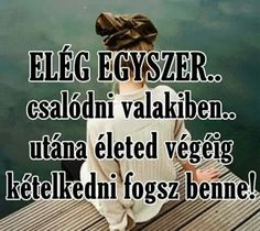 Egyszer Quotations, Funny Quotes, Language, Messages, Thoughts, Movies, Movie Posters, Inspiration, Bottle