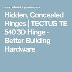 Hidden, Concealed Hinges | TECTUS TE 540 3D Hinge · Better Building Hardware