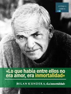 """""""Lo que había entre ellos no era amor, era inmortalidad"""" Milan Kundera, 'La inmortalidad'"""