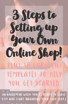 3 steps to setting up your own online shop! Plus 10 gorgeous templates to help you get started. (A guide for when you're ready to leave Etsy and start branding our own shop.)