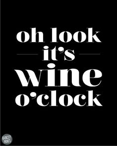 Oh look. It's wine o' clock. l wine Wine Quotes, Food Quotes, Funny Quotes, Woman Wine, Its Friday Quotes, Wine O Clock, In Vino Veritas, Kitchen Art, Humor